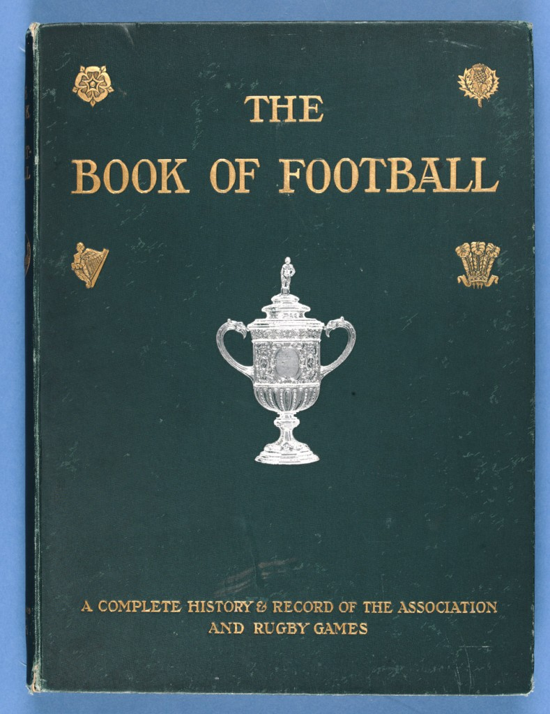 The Book Of Football. A Complete History And Record Of The